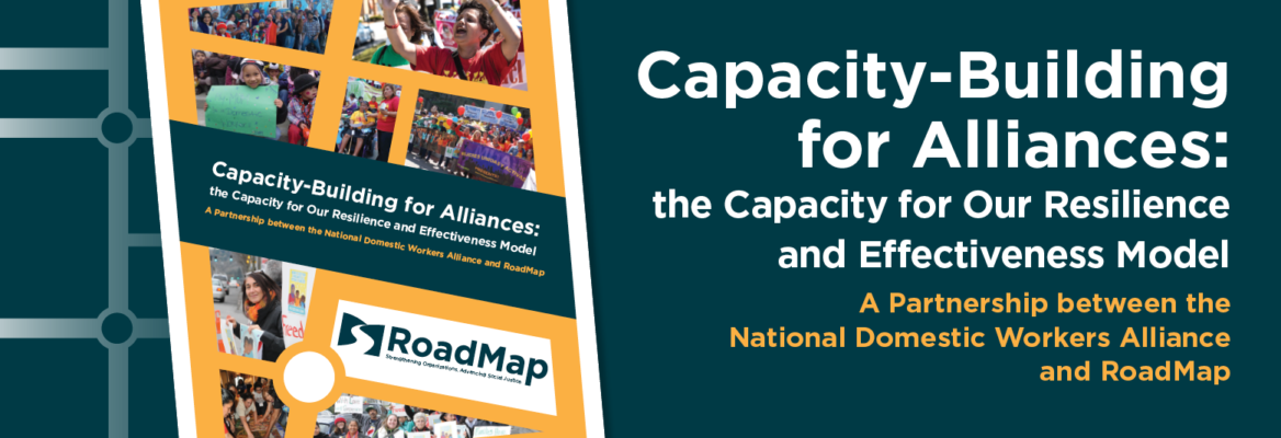 Capacity Building for Alliances: Capacity for Our Resilience and Effectiveness Model. A Partnership between the National Domestic Workers Alliance and RoadMap